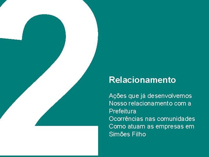2 Relacionamento Ações que já desenvolvemos Nosso relacionamento com a Prefeitura Ocorrências nas comunidades