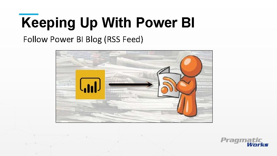 Keeping Up With Power BI Follow Power BI Blog (RSS Feed) This is a