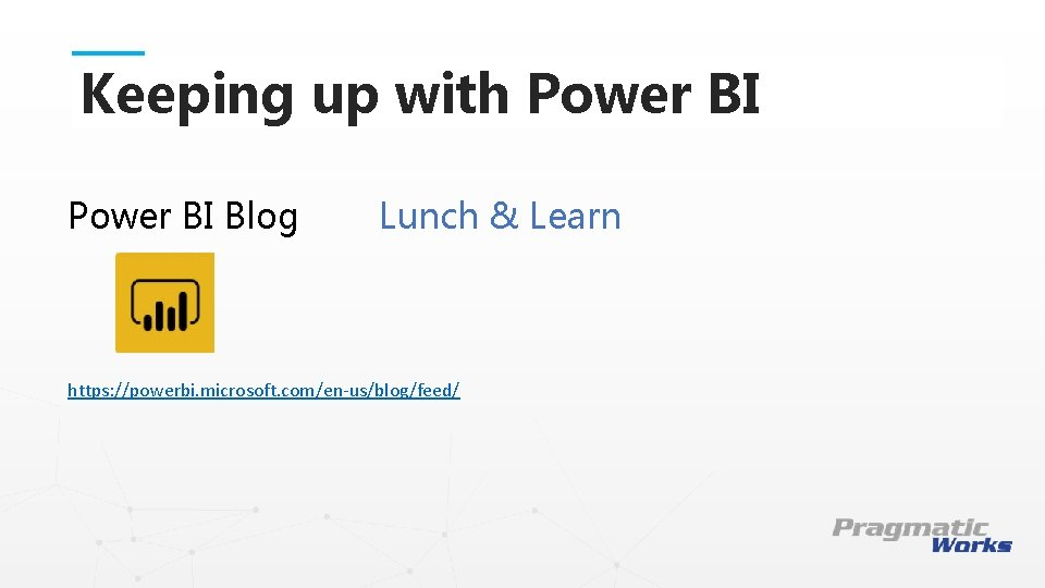 Keeping up with Power BI Blog Lunch & Learn This is a Header THIS