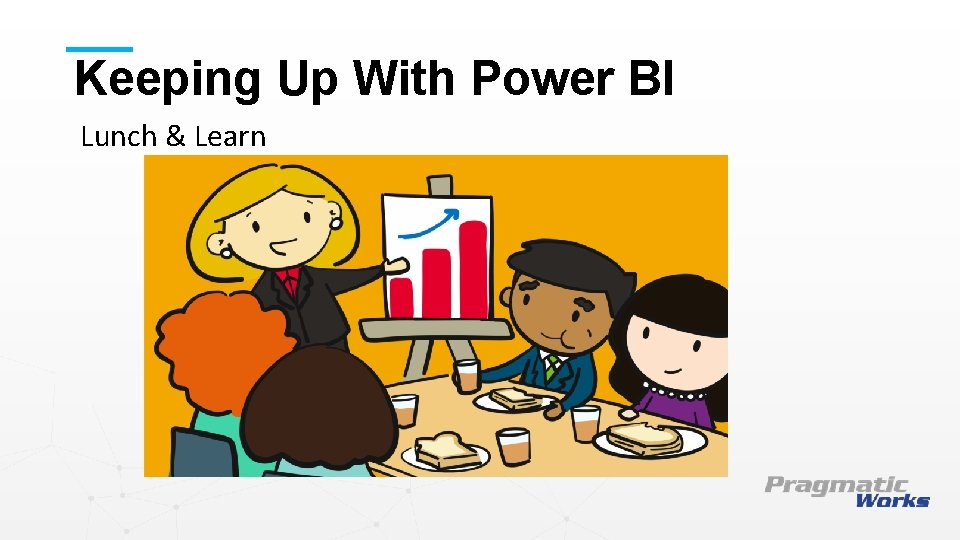 Keeping Up With Power BI Lunch & Learn This is a Header THIS IS
