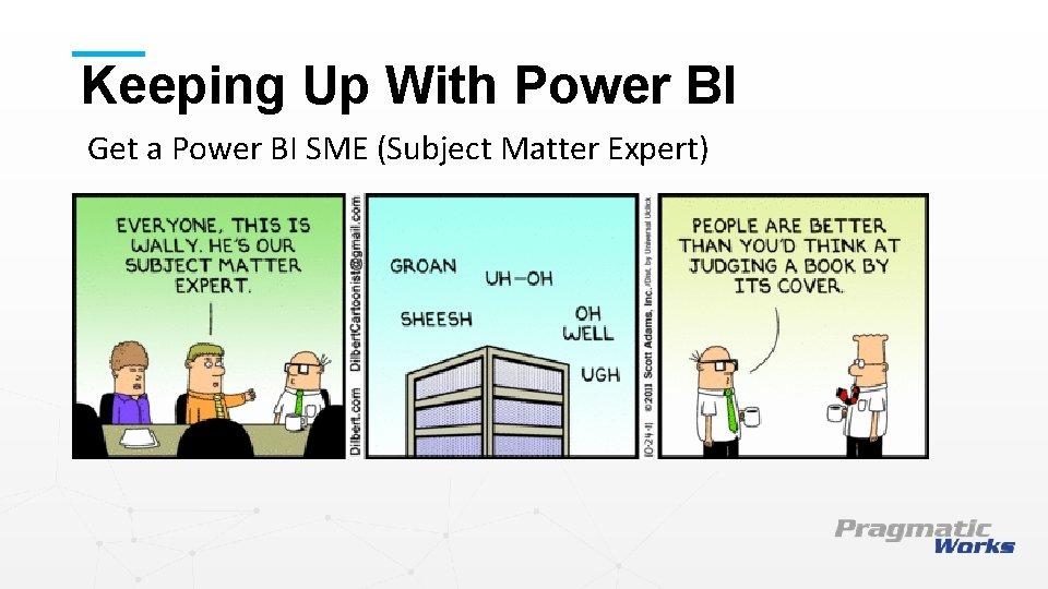 Keeping Up With Power BI Get a Power BI SME (Subject Matter Expert) This