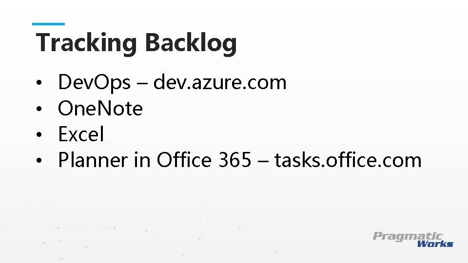 Tracking Backlog • Dev. Ops – dev. azure. com • One. Note • Excel