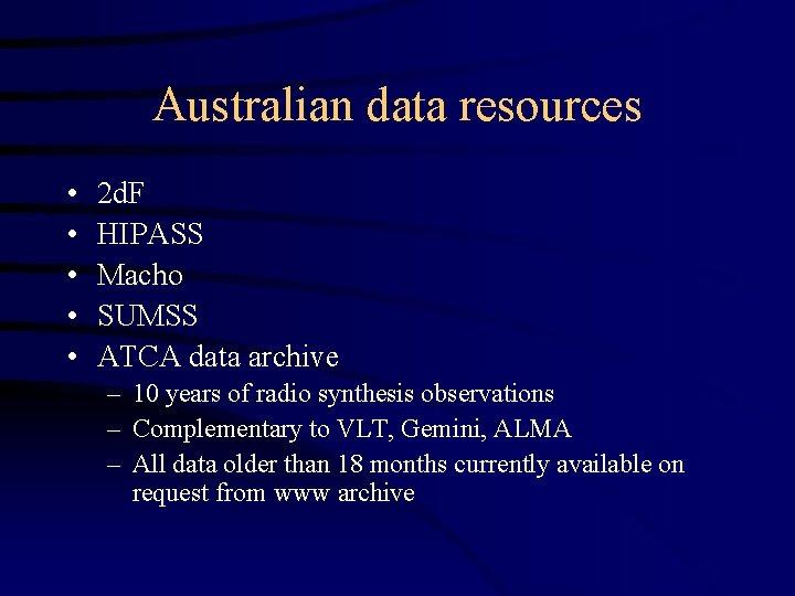 Australian data resources • • • 2 d. F HIPASS Macho SUMSS ATCA data