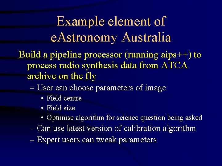 Example element of e. Astronomy Australia Build a pipeline processor (running aips++) to process