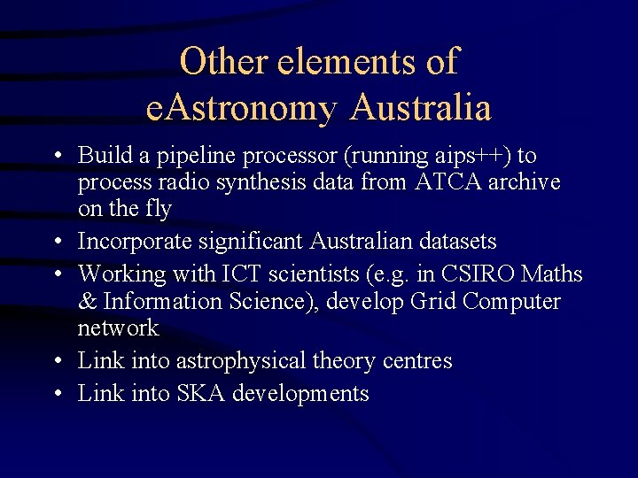 Other elements of e. Astronomy Australia • Build a pipeline processor (running aips++) to