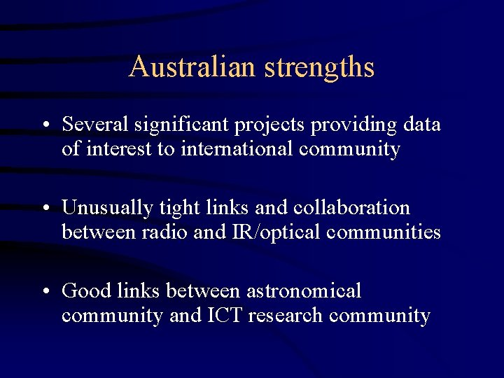 Australian strengths • Several significant projects providing data of interest to international community •
