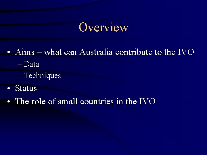 Overview • Aims – what can Australia contribute to the IVO – Data –