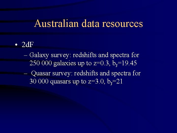 Australian data resources • 2 d. F – Galaxy survey: redshifts and spectra for