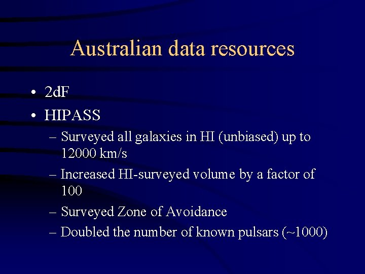 Australian data resources • 2 d. F • HIPASS – Surveyed all galaxies in
