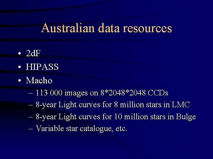 Australian data resources • 2 d. F • HIPASS • Macho – 113 000