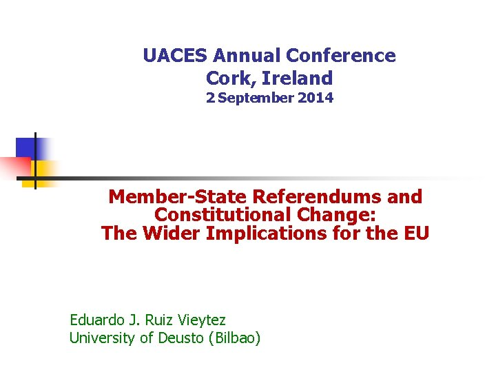 UACES Annual Conference Cork, Ireland 2 September 2014 Member-State Referendums and Constitutional Change: The