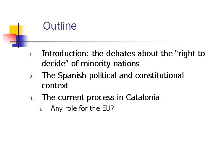 """Outline 1. 2. 3. Introduction: the debates about the """"right to decide"""" of minority"""