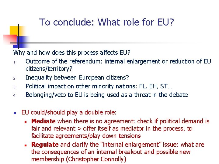 To conclude: What role for EU? Why and how does this process affects EU?