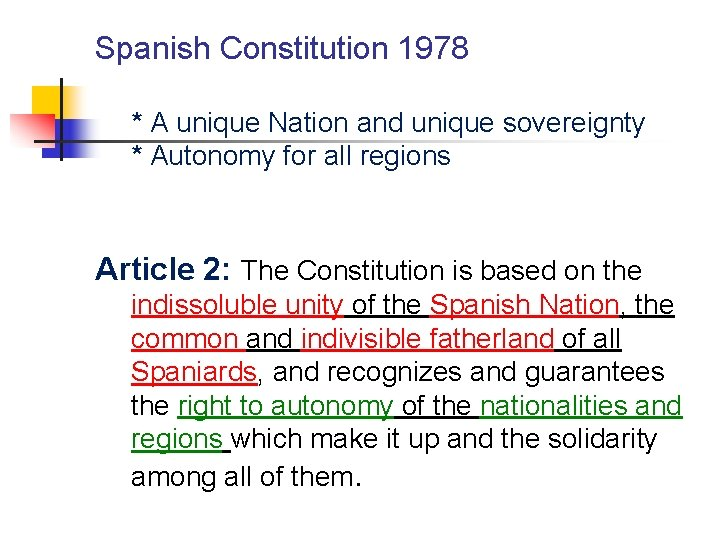 Spanish Constitution 1978 * A unique Nation and unique sovereignty * Autonomy for all