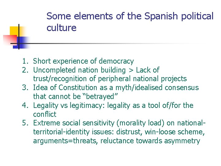 Some elements of the Spanish political culture 1. Short experience of democracy 2. Uncompleted