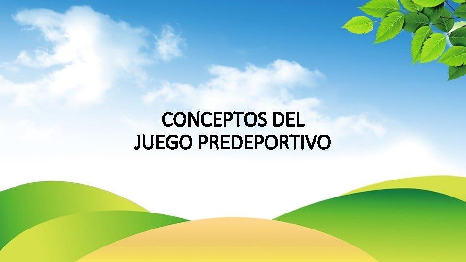 CONCEPTOS DEL JUEGO PREDEPORTIVO