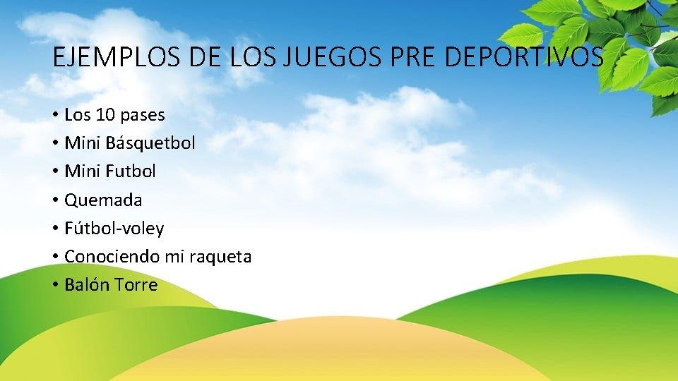 EJEMPLOS DE LOS JUEGOS PRE DEPORTIVOS • Los 10 pases • Mini Básquetbol •