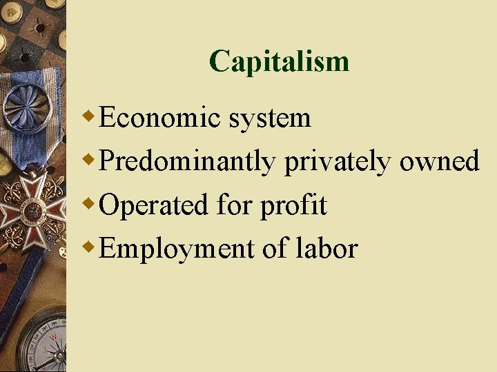 Capitalism w. Economic system w. Predominantly privately owned w. Operated for profit w. Employment