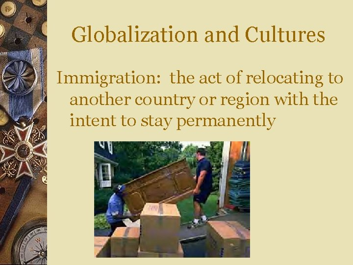 Globalization and Cultures Immigration: the act of relocating to another country or region with