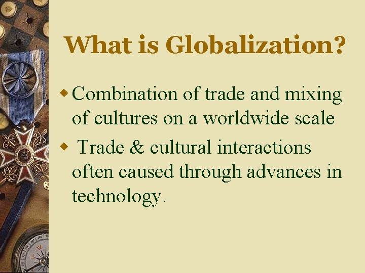 What is Globalization? w Combination of trade and mixing of cultures on a worldwide