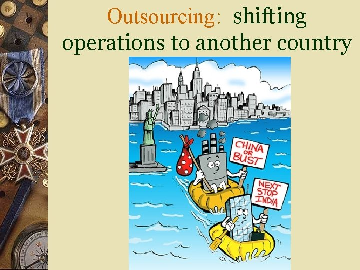 Outsourcing: shifting operations to another country