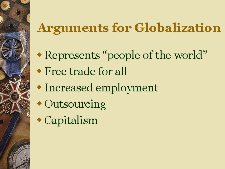 """Arguments for Globalization w Represents """"people of the world"""" w Free trade for all"""