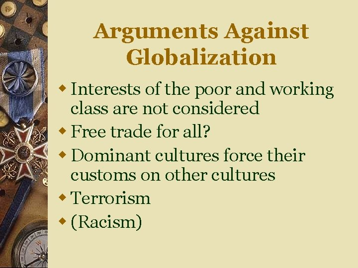Arguments Against Globalization w Interests of the poor and working class are not considered