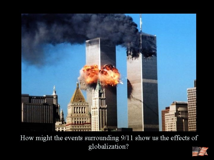How might the events surrounding 9/11 show us the effects of globalization?