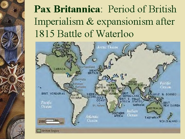 Pax Britannica: Period of British Imperialism & expansionism after 1815 Battle of Waterloo
