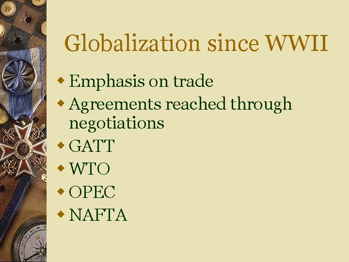 Globalization since WWII w Emphasis on trade w Agreements reached through negotiations w GATT