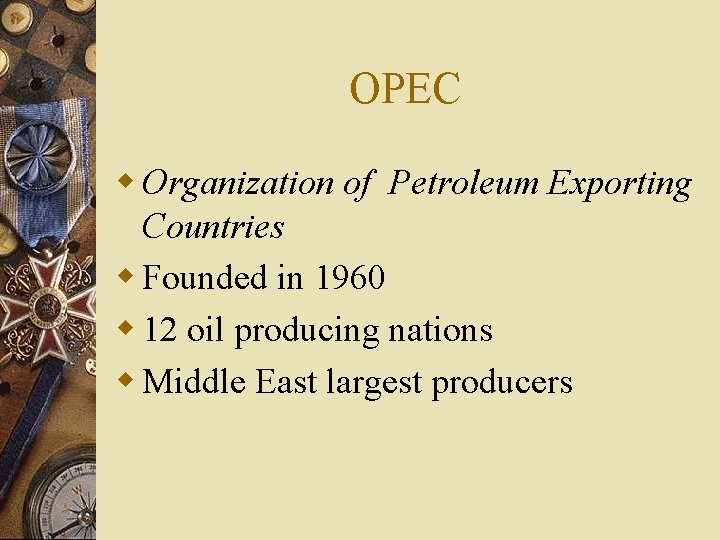 OPEC w Organization of Petroleum Exporting Countries w Founded in 1960 w 12 oil