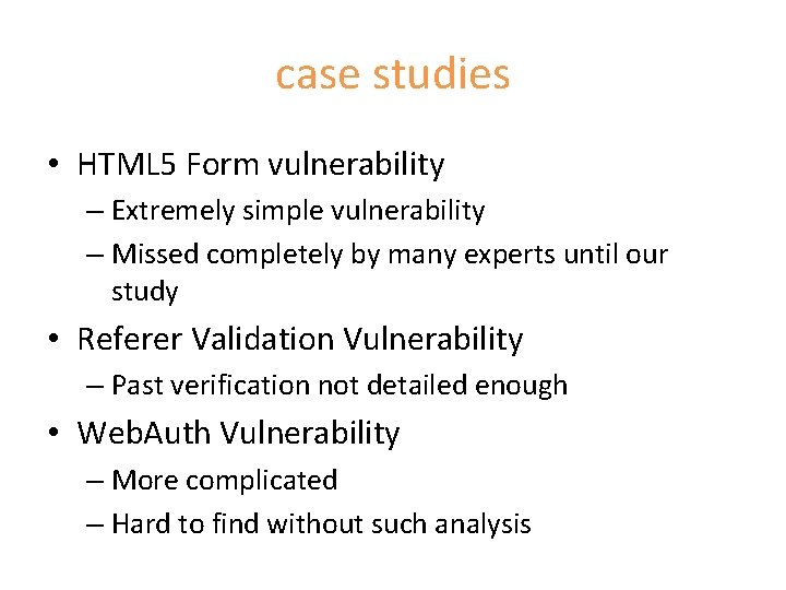 case studies • HTML 5 Form vulnerability – Extremely simple vulnerability – Missed completely
