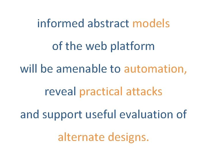 informed abstract models of the web platform will be amenable to automation, reveal practical