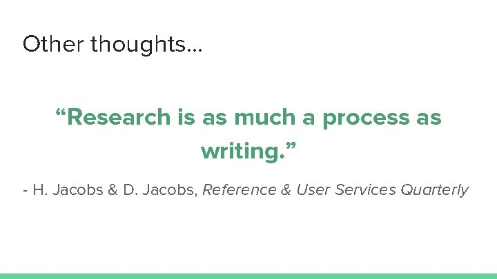 """Other thoughts. . . """"Research is as much a process as writing. """" -"""