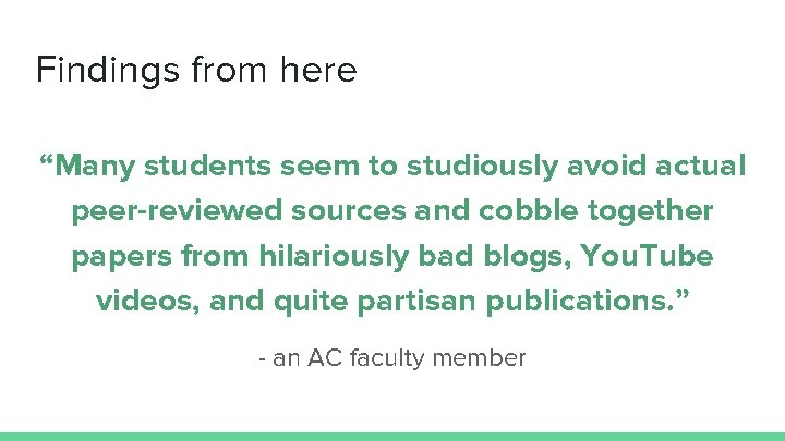 """Findings from here """"Many students seem to studiously avoid actual peer-reviewed sources and cobble"""