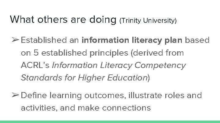 What others are doing (Trinity University) ➢ Established an information literacy plan based on