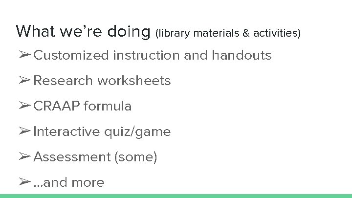 What we're doing (library materials & activities) ➢ Customized instruction and handouts ➢ Research