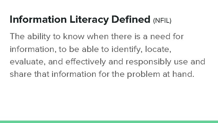 Information Literacy Defined (NFIL) The ability to know when there is a need for