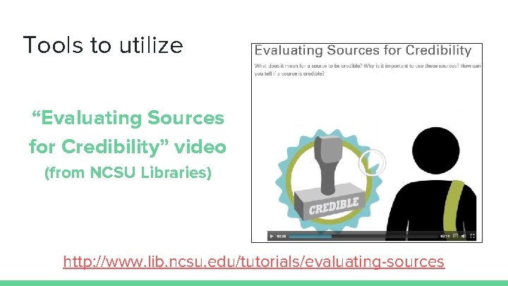 """Tools to utilize """"Evaluating Sources for Credibility"""" video (from NCSU Libraries) http: //www. lib."""