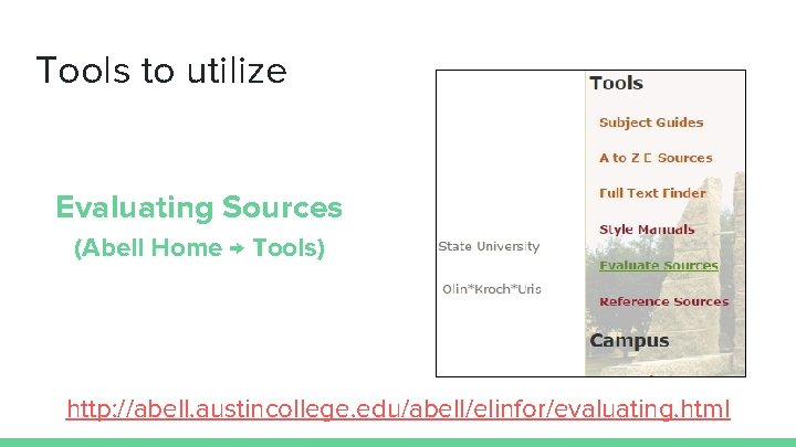 Tools to utilize Evaluating Sources (Abell Home → Tools) http: //abell. austincollege. edu/abell/elinfor/evaluating. html