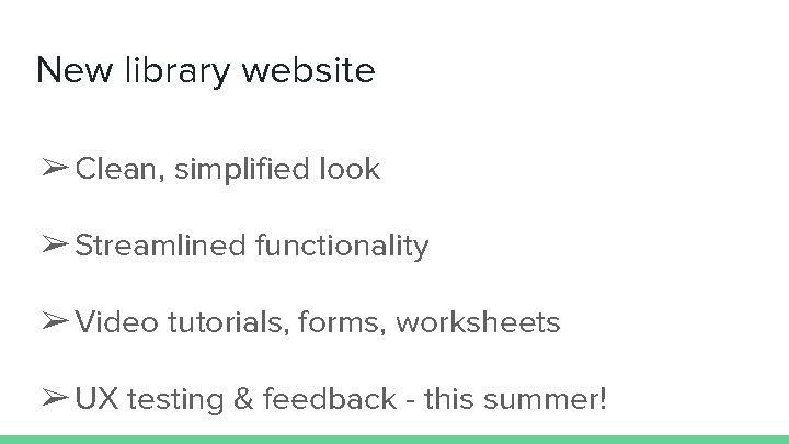 New library website ➢ Clean, simplified look ➢ Streamlined functionality ➢ Video tutorials, forms,
