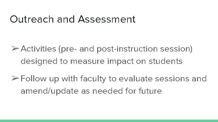 Outreach and Assessment ➢ Activities (pre- and post-instruction session) designed to measure impact on