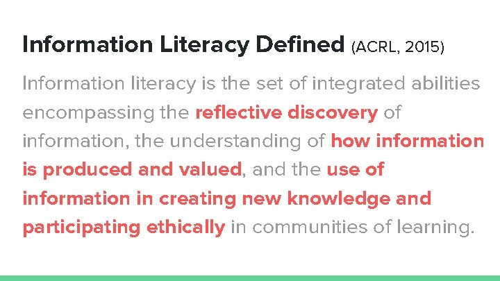Information Literacy Defined (ACRL, 2015) Information literacy is the set of integrated abilities encompassing