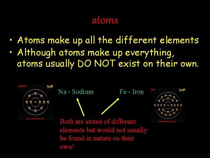 atoms • Atoms make up all the different elements • Although atoms make up