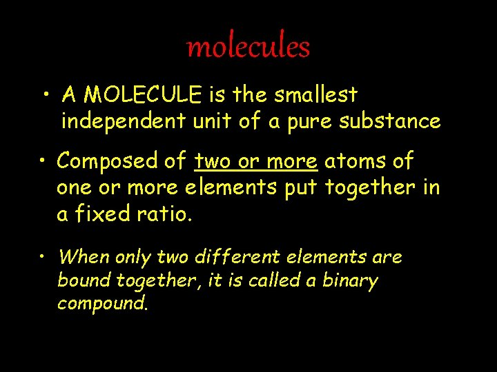 molecules • A MOLECULE is the smallest independent unit of a pure substance •