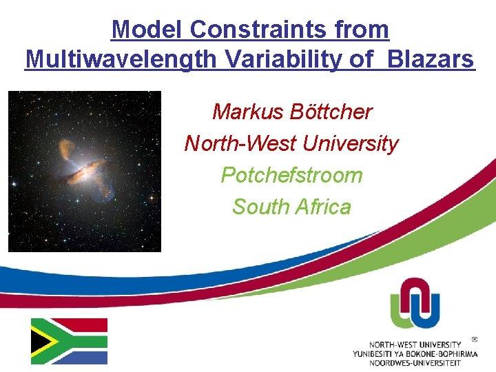 Model Constraints from Multiwavelength Variability of Blazars Markus Böttcher North-West University Potchefstroom South Africa