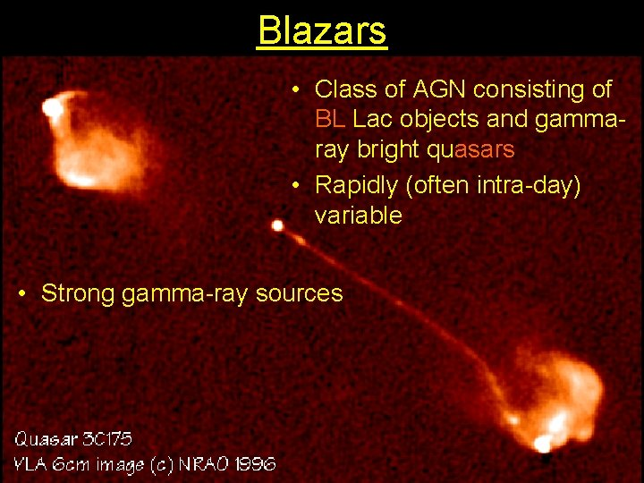 Blazars • Class of AGN consisting of BL Lac objects and gammaray bright quasars