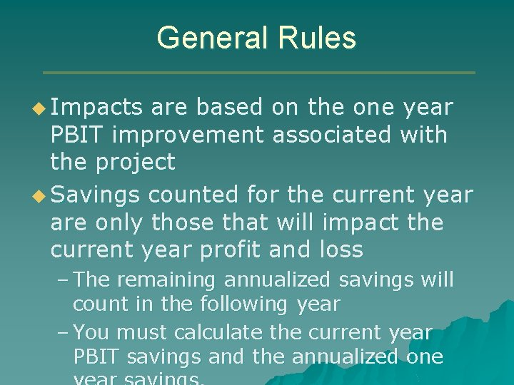 General Rules u Impacts are based on the one year PBIT improvement associated with