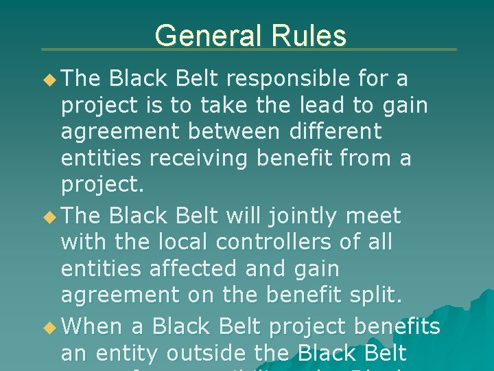 General Rules u The Black Belt responsible for a project is to take the
