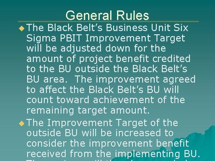 u The General Rules Black Belt's Business Unit Six Sigma PBIT Improvement Target will